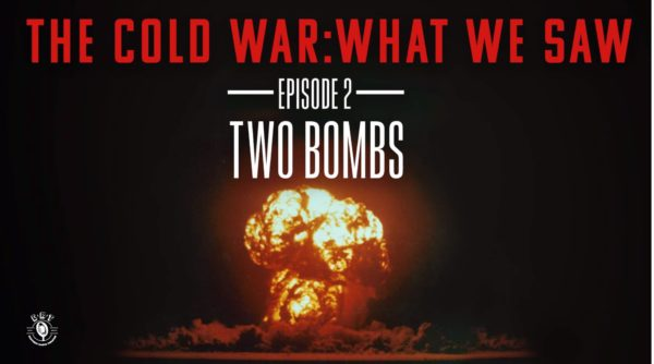 The Cold War: What We Saw | Two Bombs - Episode 2