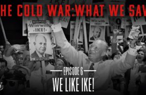 The Cold War: What We Saw | We Like Ike - Episode 6