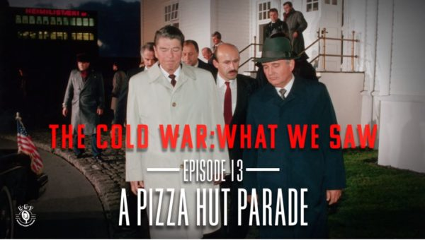 The Cold War: What We Saw | A Pizza Hut Parade - Episode 13