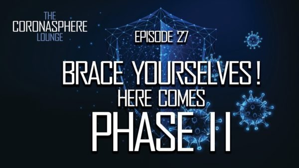 The CoronaSphere Lounge Episode 27: Brace Yourselves! Here comes Phase II